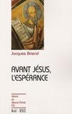 Jacques Briend - Avant Jésus, l'espérance.