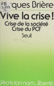 Jacques Brière et Antoine Spire - Vive la crise ! - Crise de la société, crise du Parti communiste français.