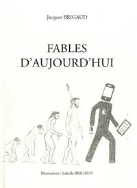 Jacques Brigaud - Fables d'aujourd'hui.