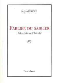 Jacques Brigaud - Fablier du sablier - Libres propos au fil du temps.