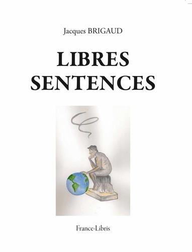 Jacques Brigaud - Libres sentences.
