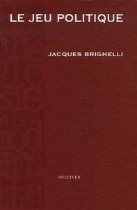 Jacques Brighelli - Le jeu politique.