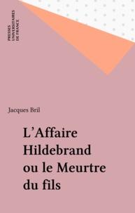 Jacques Bril - Affaire hildebrand ou meurtre fils.