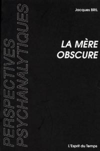 Jacques Bril - La mère obscure.