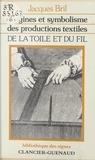 Jacques Bril - Origines et symbolisme des productions textiles - De la toile et du fil.