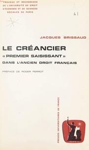 """Jacques Brissaud et  Université de droit, d'économi - Le créancier """"premier saisissant"""" dans l'ancien droit français."""