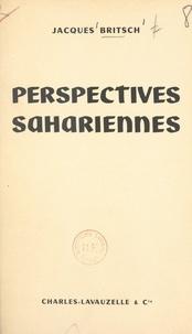 Jacques Britsch et Octave Meynier - Perspectives sahariennes.