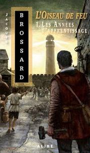 Jacques Brossard - L'oiseau de feu Tome 1 : Les années d'apprentissage.