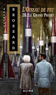 Jacques Brossard - L'oiseau de feu Tome 2B : Le grand projet.
