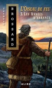 Jacques Brossard - L'oiseau de feu Tome 3 : Les années d'errance.