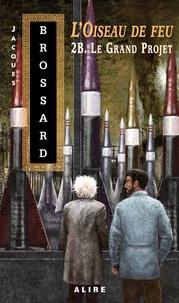 Jacques Brossard - Oiseau de feu -2B. Le Grand Projet (L').