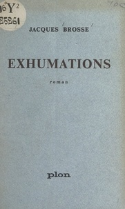 Jacques Brosse - Exhumations.