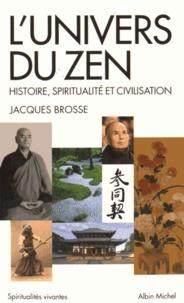 Jacques Brosse - L'univers du zen - Histoire, spiritualité et civilisation.
