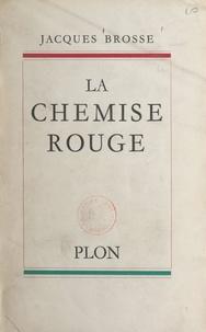 Jacques Brosse - La chemise rouge.