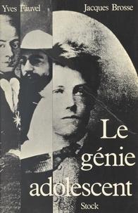 Jacques Brosse et Yves Fauvel - Le génie adolescent - Essai de biographie structurale.