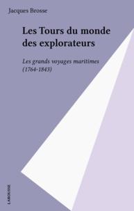 Jacques Brosse - LES TOURS DU MONDE DES EXPLORATEURS. - Les grands voyages maritimes 1764-1843.