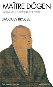 Jacques Brosse - Maître Dogen - Moine Zen, philosophe et poète 1200-1253.