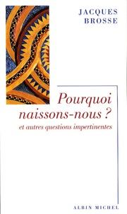 Jacques Brosse - Pourquoi naissons-nous ? - Et autres questions impertinentes.
