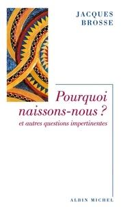 Jacques Brosse et Jacques Brosse - Pourquoi naissons-nous ? - Et autres questions impertinentes.