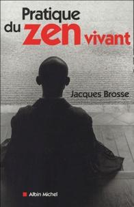 Jacques Brosse - Pratique du zen vivant - L'enseignement de l'éveil silencieux.