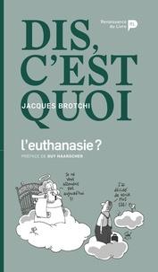 Jacques Brotchi - Dis, c'est quoi l'euthanasie ?.