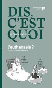 Téléchargements livres pdf gratuits Dis, c'est quoi l'euthanasie ? 9782507056735  en francais par Jacques Brotchi, Serge Dehaes