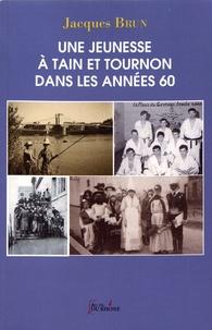 Jacques Brun - Une jeunesse à Tain et Tournon dans les années 60.