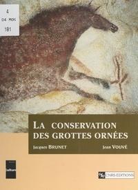 Jacques Brunet et Jean Vouvé - La conservation des grottes ornées.
