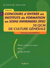 Jacques Bruneteau et Françoise Thiébault-Roger - Concours d'entrée en Instituts de Formation en Soins Infirmiers (IFSI). - 50 QCM de culture générale.