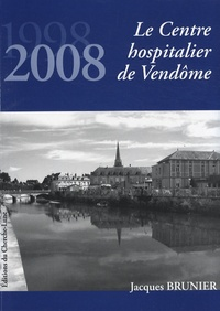 Jacques Brunier - Le Centre hospitalier de Vendôme - 1998-2008.