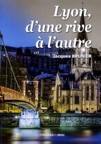 Jacques Brunier - Lyon, d'une rive à l'autre.