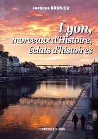 Jacques Brunier - Lyon, morceaux d'Histoire, éclats d'histoires.