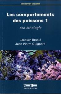 Jacques Bruslé et Jean-Pierre Quignard - Les comportements des poissons - Tome 1, Eco-éthologie.