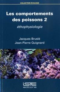Jacques Bruslé et Jean-Pierre Quignard - Les comportements des poissons - Tome 2, Ethophysiologie.