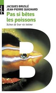 Jacques Bruslé et Jean-Pierre Quignard - Pas si bêtes les poissons - Scènes de leur vie intime.
