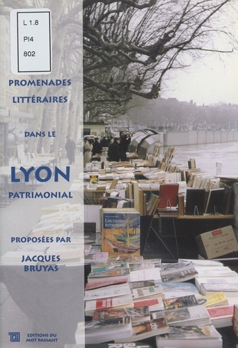 Promenades littéraires dans le Lyon patrimonial. 1er-2ème-4ème-5ème arrondissements