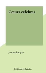 Jacques Bucquet - Cœurs célèbres.