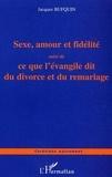 Jacques Bufquin - Sexe, amour, fidélité - Quelques propos à mettre en toutes les mains suivi de Ce que l'évangile dit du divorce et du mariage.