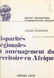 Jacques Bugnicourt et  Institut international d'admin - Disparités régionales et aménagement du territoire en Afrique.