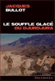 Jacques Bullot - Le souffle glacé du Djurdjura.
