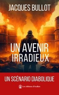 Jacques Bullot - Un avenir irradieux.