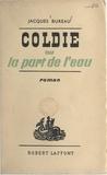 Jacques Bureau - Coldie - Ou La part de l'eau.