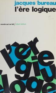 Jacques Bureau - L'ère logique.