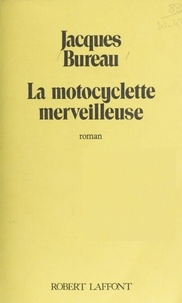Jacques Bureau - La Motocyclette merveilleuse.