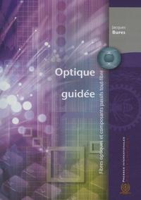 Optique guidée- Fibres optiques et composants passifs tout-fibre - Jacques Bures |
