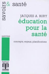 Jacques Bury - Education pour la santé - Concepts, enjeux, planifications.
