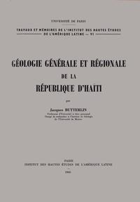 Jacques Butterlin - Géologie générale et régionale de la république d'Haïti.