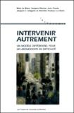 Jacques-C Grégoire et Jean Proulx - Intervenir autrement. - Un modèle différentiel pour les adolescents en difficulté.