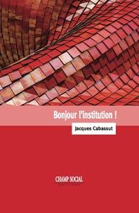 Jacques Cabassut - Bonjour l'institution.