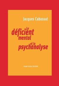 Jacques Cabassut - Le déficient mental et la psychanalyse.